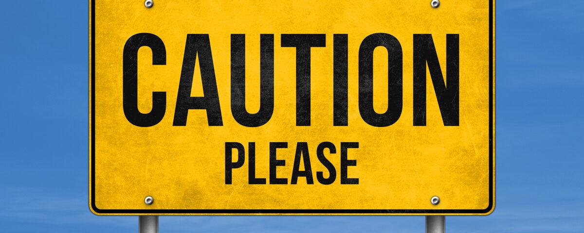 Caution Please